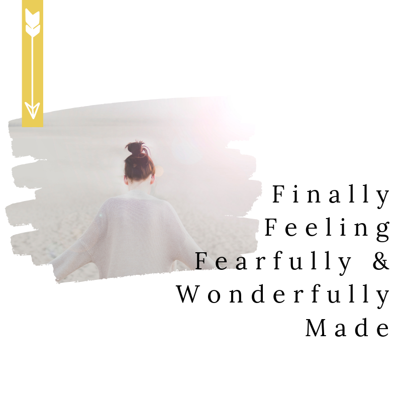 finally feeling fearfully and wonderfully made graphic